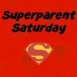 Superparent Saturday #7