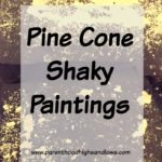 Pine Cone Shaky Paintings