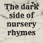 The dark side of nursery rhymes
