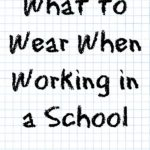 What to Wear When Working in a School