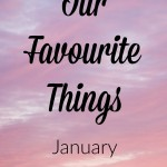 Our Favourite Things – January
