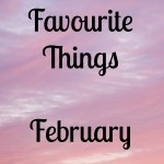 Our Favourite Things: February