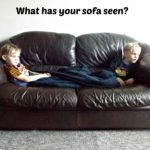 What has your sofa seen?