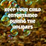 Keeping Your Child Entertained During the Holidays