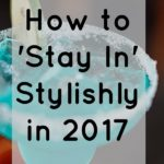 How to 'Stay in' Stylishly in 2017