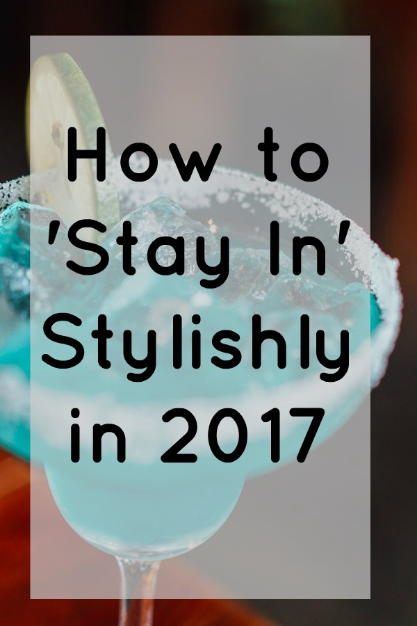 How to stay in stylishly in 2017