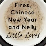Fires, Chinese New  Year and Nelly #LittleLoves