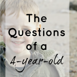The Questions of a 4-Year-Old