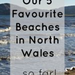 Our Five Favourite Beaches in North Wales…so far!