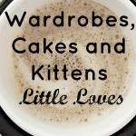 Wardrobes, Cakes and Kittens #LittleLoves