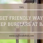 Budget Friendly Ways To Keep Burglars at Bay