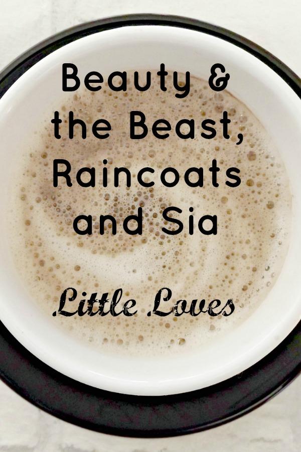 Beauty and the Beast, Raincoats and Sia