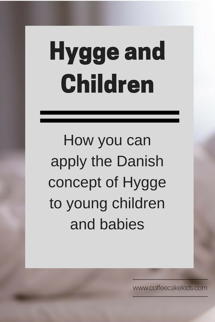 The Danish concept of Hygge can be applied to children as well as adults. Here are a few ways in which you can create Hygge moments and experiences for babies and young children.