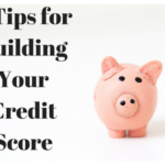 3 Tips for Building Your Credit Score