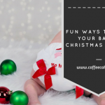 Fun Ways to Make Your Baby's Christmas Special