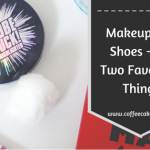 Makeup and Shoes-My Two Favourite Things!