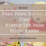 Posh Paws Snuggle Time Winnie The Pooh Plush Range | Review