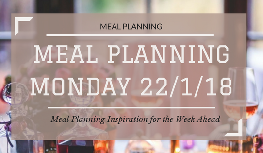 Meal Planning Monday Inspiration 22/1/18