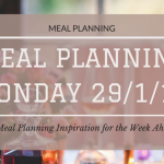 Meal Planning Monday 29/1/18