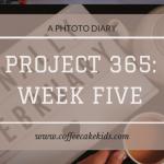 Project 365: Week 5