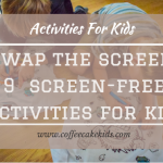 Swap The Screen: 9 Screen Free Activities For Kids