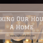 Making Our House A Home
