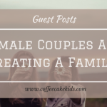 Female Couples and Creating A Family