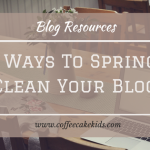 9 Ways To Spring Clean Your Blog