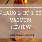 VonHaus 2 in 1 Stick Vacuum | Review