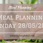 Meal Planning Monday 28/05/18