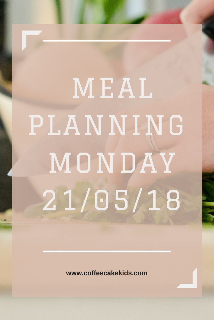 Meal Planning Monday 21/05/2018