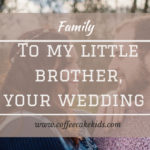 To My Little Brother, On Your Wedding Day