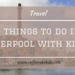 5 Things To Do In Liverpool With Kids