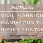 Meal Planning Organisational Tips and FREE printable