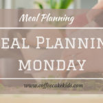 Meal Planning Monday 21/5/18