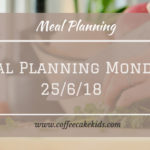 Meal Planning Monday 25/6/18
