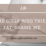 To The Girls Who Tried To Fat Shame Me
