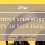 Shuffle Your Music – What's On Your Playlist?