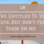 You're Entitled To Your Beliefs…But Don't Force Them On Me