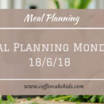 Meal Planning Monday 18/6/18