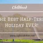 The Best Half-Term Holiday EVER!