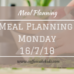 Meal Planning Monday 16/7/18
