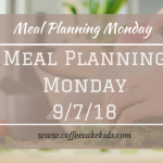 Meal Planning Monday 9/7/18