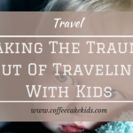 Taking the Trauma Out Of Travelling With Kids