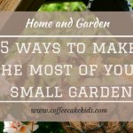 5 Ways To Make The Most Of Your Small Garden