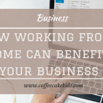 How Working From Home Can Benefit Your Business
