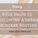 Your Guide To Following a Green Skincare Routine