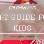 Gift Guide for Kids | Christmas 2018