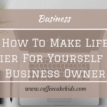 How To Make Life Easier For Yourself As A Business Owner