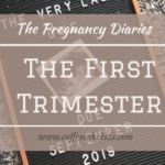 The First Trimester | The Pregnancy Diaries